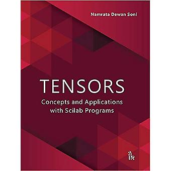 Tensors - Concepts and Applications with Scilab Programs by Namrata De