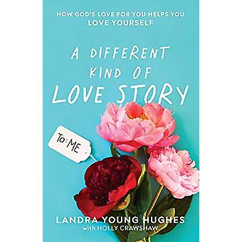 A Different Kind of Love Story - How God's Love for You Helps You Love