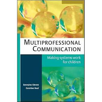 Multiprofessional Communication - Making Systems Work for Children by