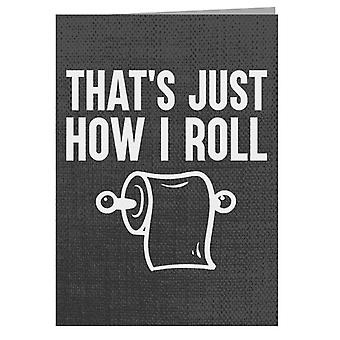 Thats Just How I Roll Greeting Card