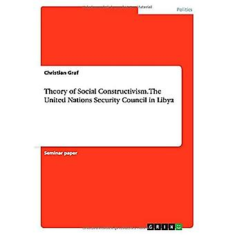 Theory of Social Constructivism. The United Nations Security Council in Libya