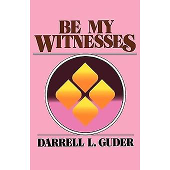 Be My Witnesses by Darrell L. Guder - 9780802800510 Book