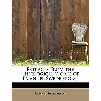 Extracts from the Theological Works of Emanuel Swedenborg by Emanuel