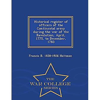 Historical Register of Officers of the Continental Army During the Wa