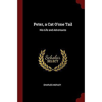 Peter - a Cat O'One Tail - His Life and Adventures by Charles Morley -