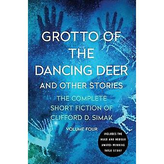 Grotto of the Dancing Deer - And Other Stories by Clifford D. Simak -