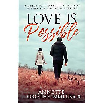 Love is Possible - A Guide to Connect to the Love within You and Your