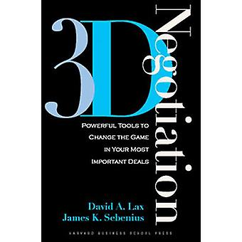 3d Negotiation Powerful Tools to Change the Game in Your Most Important Deals