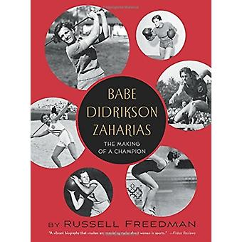 Babe Didrikson Zaharias The Making of a Champion by Russell Freedman