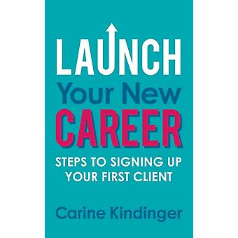 Launch Your New Career by Carine Kindinger