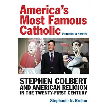 Americas Most Famous Catholic According to Himself by Stephanie N. Brehm