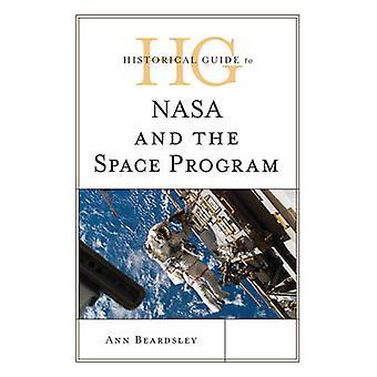 Historical Guide to NASA and the Space Program by Ann BeardsleyC. Tony GarciaJoseph Sweeney
