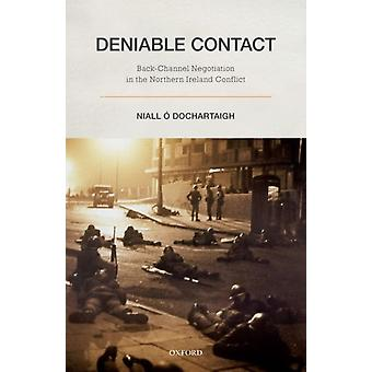 Deniable Contact by O Dochartaigh & Niall Professor of Political Science and Sociology & Professor of Political Science and Sociology & National University of Ireland Galway