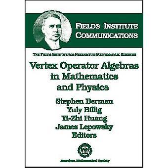 Vertex Operator Algebras in Mathematics and Physics by Stephen Berman