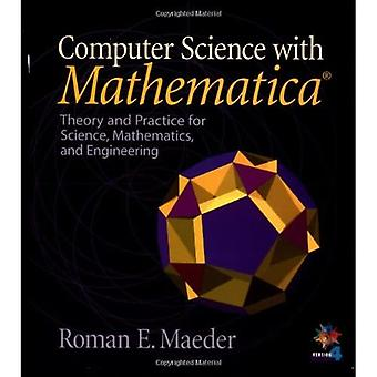 Computer Science with Mathematica?: Theory and Practice for Science, Mathematics and Engineering