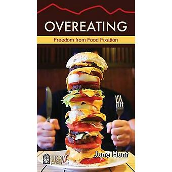 Overeating Freedom from Food Fixation Hope for the Heart