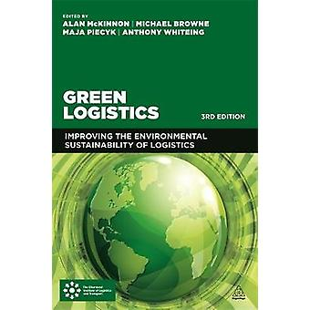 Green Logistics Improving the Environmental Sustainability of Logistics by McKinnon & Alan
