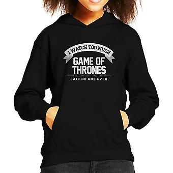 I Watch Too Much Game Of Thrones Said No One Ever Kid's Hooded Sweatshirt