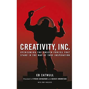 Creativity - Inc. - Overcoming the Unseen Forces That Stand in the Way