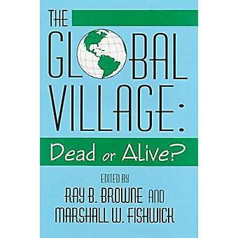 De Global Village dood of levend - Dead or Alive? door Browne & Fishick