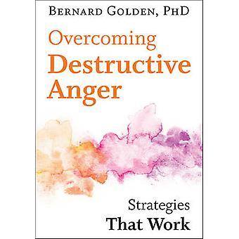 Überwindung von zerstörerischen Zorn - Strategien, die funktionieren von Bernard Golden