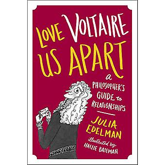 Love Voltaire Us Apart - A Philosopher's Guide to Relationships by Jul
