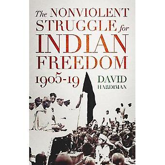 The Nonviolent Struggle for Indian Freedom - 1905-19 by The Nonviolen