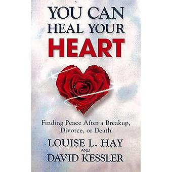 You Can Heal Your Heart - Finding Peace After a Breakup - Divorce - or