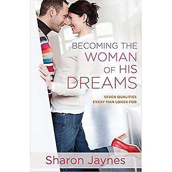 Att bli kvinnan i hans drömmar: sju kvaliteter varje människa längtar efter