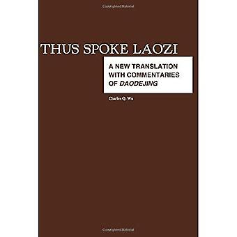 Thus Spoke Laozi: A New Translation with Commentaries of Dao De Jing