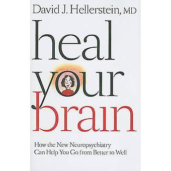 Heilen Ihr Gehirn - wie die neue Neuropsychiatrie helfen können Sie von Bet