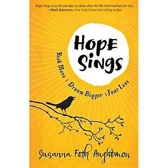 Hope Sings: Risk More. Dream Bigger. Fear Less.