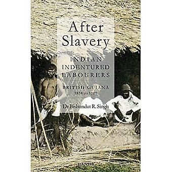 After Slavery: Indian Indentured Labourers British� Guiana, 1838 To 1917