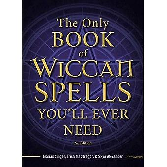 The Only Book of Wiccan Spells You'll Ever Need, Second Edition (The Only Book You'll Ever Need)
