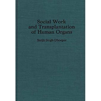 Maatschappelijk werk en de transplantatie van menselijke organen door Dhooper & Surjit S.