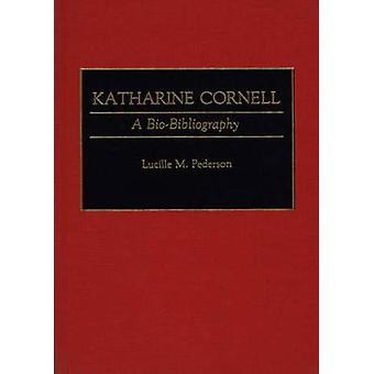 Katharine Cornell A Biobibliografie von Pederson & Lucille M.