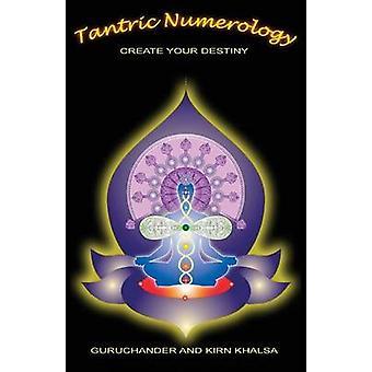 Tantric Numerology Create Your Destiny by Khalsa & Guruchander