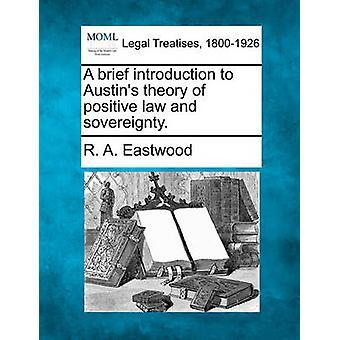 Een korte inleiding aan Austins theorie van positieve recht en soevereiniteit. door Eastwood & R. A.