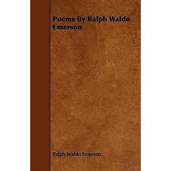 Poems By Ralph Waldo Emerson by Emerson & Ralph Waldo