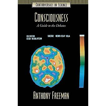 Consciousness A Guide to the Debates by Freeman & Anthony