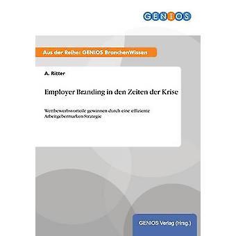 Employer Branding in Den Zeiten der Krise von Ritter & A.