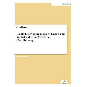 Die Rolle an der International Finanz und Kapitalmrkte im Prozess der Globalisierung af Hobert & Sven
