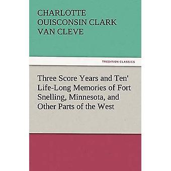 Tre Score år og ti livslang minder fra Fort Snelling Minnesota og andre dele af den vestlige del af Van Cleve & Charlotte Ouisconsin Clark