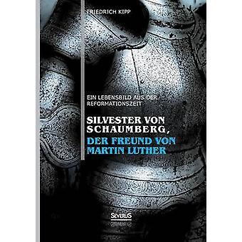 Silvester Von Schaumberg Der Freund Von Martin Luther Ein Lebensbild Aus Der Reformationszeit by Kipp & Friedrich