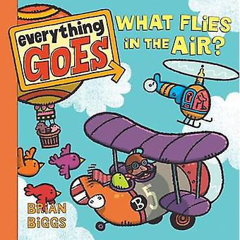 Everything Goes - What Flies in the Air? by Brian Biggs - Brian Biggs