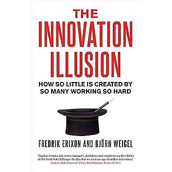 The Innovation Illusion - How So Little Is Created by So Many Working