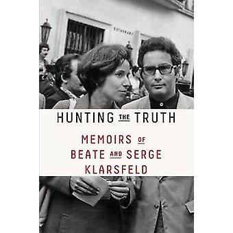 Hunting the Truth - Memoirs of Beats and Serge Klarsfeld by Beate Klar
