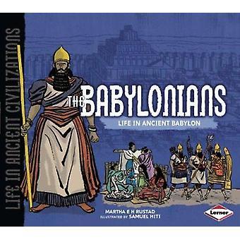 The Babylonians - Life in Ancient Babylon by Martha E.H. Rustard - Sam