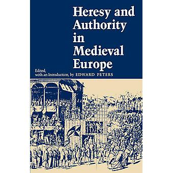 Heresy and Authority in Medieval Europe by Edward Peters - 9780812211