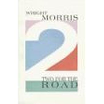 Two for the Road by Wright Morris - 9780876859452 Book